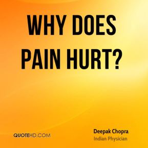 WHY DOES PAIN HURT?
