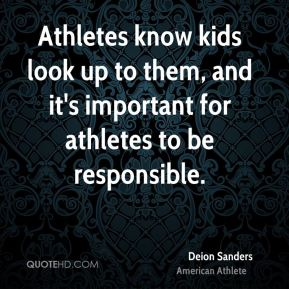 Deion Sanders - Athletes know kids look up to them, and it's important for athletes to be responsible.
