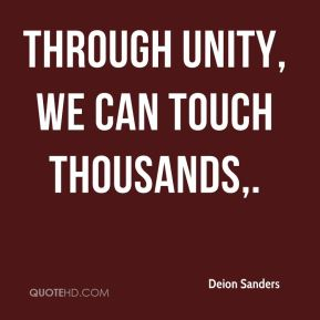 Deion Sanders - Through unity, we can touch thousands.