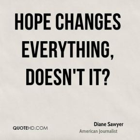 Hope changes everything, doesn't it?