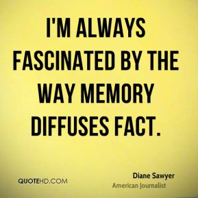 I'm always fascinated by the way memory diffuses fact.