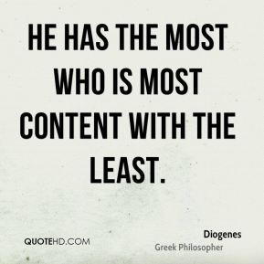 Diogenes - He has the most who is most content with the least.