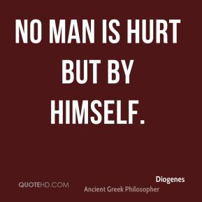 No man is hurt but by himself.
