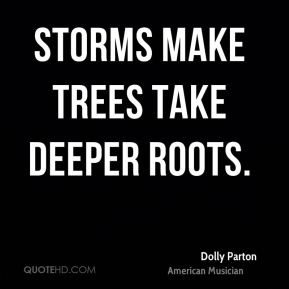 Dolly Parton - Storms make trees take deeper roots.