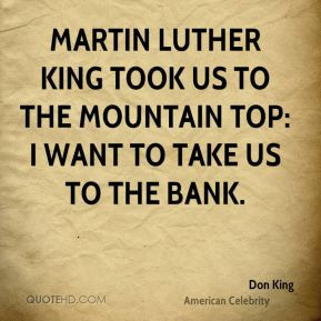 Martin Luther King took us to the mountain top: I want to take us to the bank.