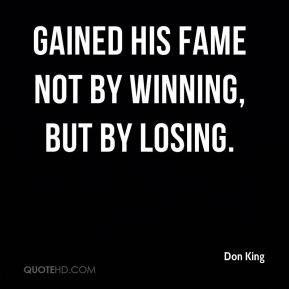 Don King - gained his fame not by winning, but by losing.
