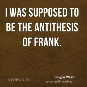 I was supposed to be the antithesis of Frank.