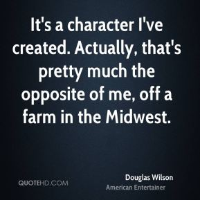It's a character I've created. Actually, that's pretty much the opposite of me, off a farm in the Midwest.