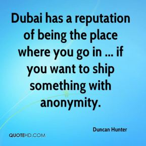 Duncan Hunter - Dubai has a reputation of being the place where you go in ... if you want to ship something with anonymity.