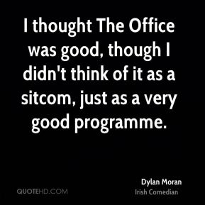 I thought The Office was good, though I didn't think of it as a sitcom, just as a very good programme.