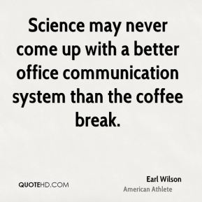Science may never come up with a better office communication system than the coffee break.