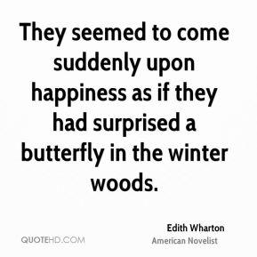 Edith Wharton - They seemed to come suddenly upon happiness as if they had surprised a butterfly in the winter woods.