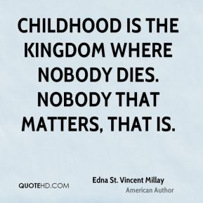 Childhood is the kingdom where nobody dies. Nobody that matters, that is.