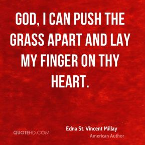 God, I can push the grass apart and lay my finger on Thy heart.