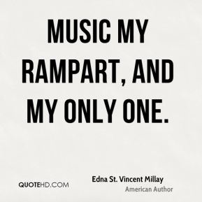 Music my rampart, and my only one.