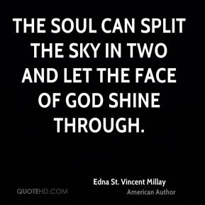 The soul can split the sky in two and let the face of God shine through.