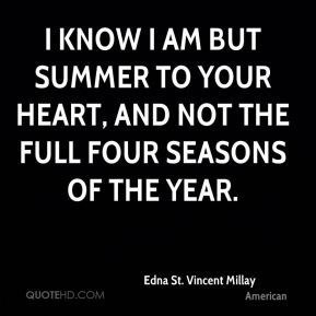 I know I am but summer to your heart, and not the full four seasons of the year.