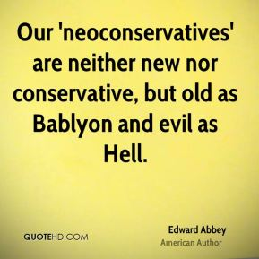 Our 'neoconservatives' are neither new nor conservative, but old as Bablyon and evil as Hell.