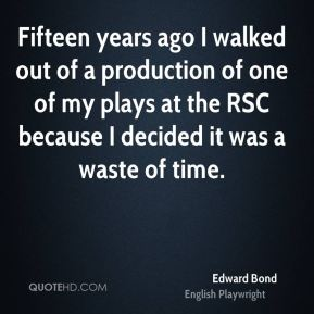 Fifteen years ago I walked out of a production of one of my plays at the RSC because I decided it was a waste of time.