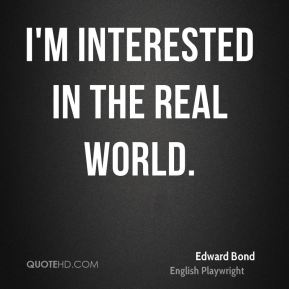 I'm interested in the real world.