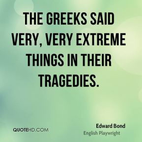 The Greeks said very, very extreme things in their tragedies.