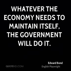 Whatever the economy needs to maintain itself, the government will do it.