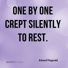 Edward Fitzgerald - One by one crept silently to Rest.