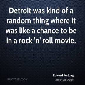 Detroit was kind of a random thing where it was like a chance to be in a rock 'n' roll movie.