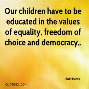 Our children have to be educated in the values of equality, freedom of choice and democracy.