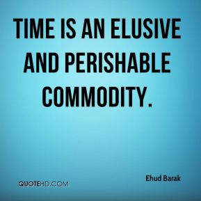 time is an elusive and perishable commodity.