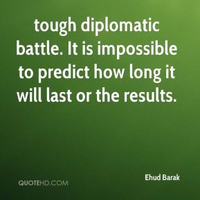 Ehud Barak - tough diplomatic battle. It is impossible to predict how long it will last or the results.