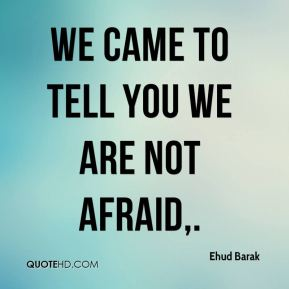 We came to tell you we are not afraid.
