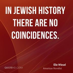 Elie Wiesel - In Jewish history there are no coincidences.