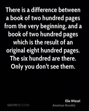There is a difference between a book of two hundred pages from the very beginning, and a book of two hundred pages which is the result of an original eight hundred pages. The six hundred are there. Only you don't see them.