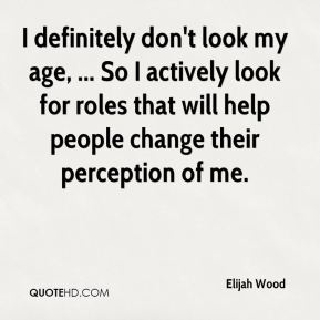 I definitely don't look my age, ... So I actively look for roles that will help people change their perception of me.