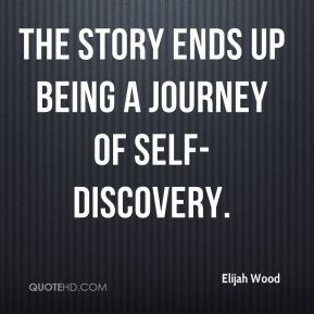 Elijah Wood - The story ends up being a journey of self-discovery.