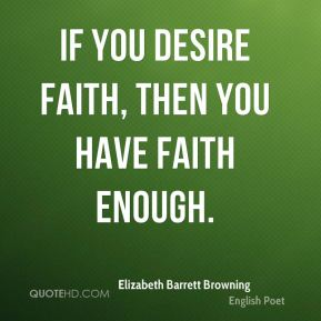 If you desire faith, then you have faith enough.