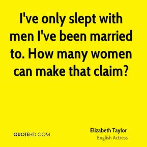 I've only slept with men I've been married to. How many women can make that claim?