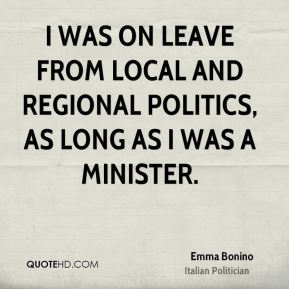 I was on leave from local and regional politics, as long as I was a Minister.