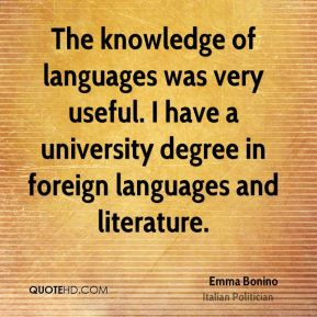 Emma Bonino - The knowledge of languages was very useful. I have a university degree in foreign languages and literature.