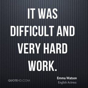 It was difficult and very hard work.