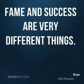 Fame and success are very different things.