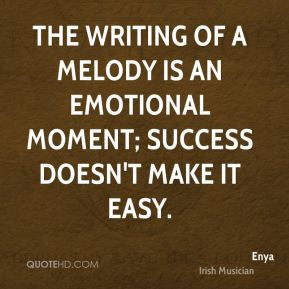 The writing of a melody is an emotional moment; success doesn't make it easy.