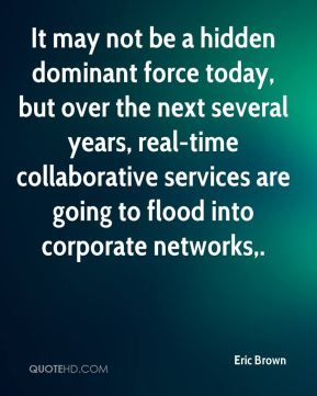 Eric Brown - It may not be a hidden dominant force today, but over the next several years, real-time collaborative services are going to flood into corporate networks.