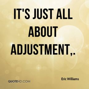 It's just all about adjustment.