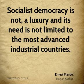 Ernest Mandel - Socialist democracy is not, a luxury and its need is not limited to the most advanced industrial countries.