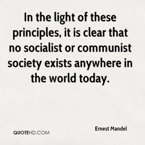 Ernest Mandel - In the light of these principles, it is clear that no socialist or communist society exists anywhere in the world today.