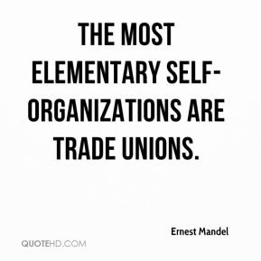 The most elementary self-organizations are trade unions.