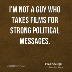 I'm not a guy who takes films for strong political messages.