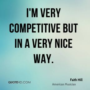 I'm very competitive but in a very nice way.